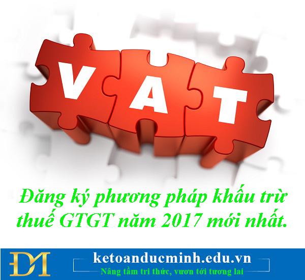 Đăng ký phương pháp khấu trừ thuế GTGT năm 2017 mới nhất -Kế toán Đức Minh