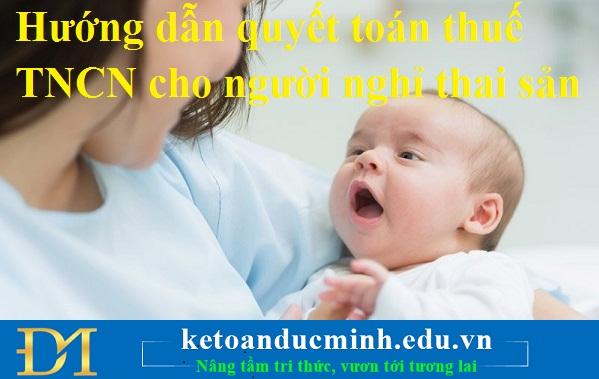 Hướng dẫn quyết toán thuế TNCN cho người nghỉ thai sản