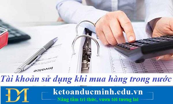 Tài khoản kế toán sử dụng khi mua hàng trong nước – Kế toán Đức Minh.