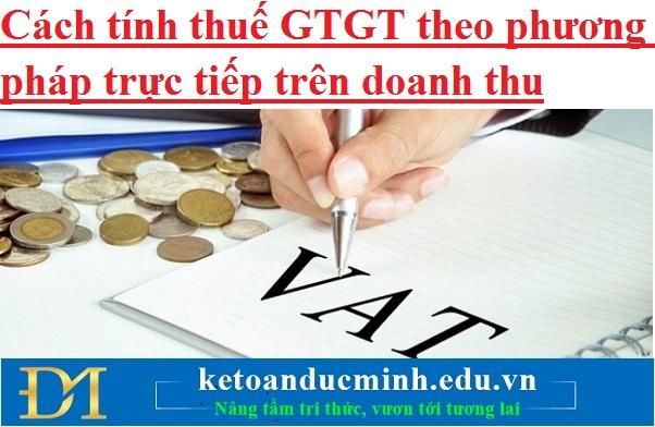 Cách tính thuế GTGT theo phương pháp trực tiếp trên doanh thu