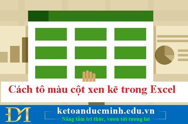 Cách tô màu cột xen kẽ trong Excel cực kỳ đơn giản - Kế toán Đức Minh.