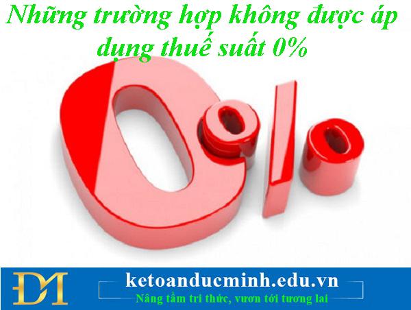 Những trường hợp không được áp dụng thuế suất 0% mà kế toán hay nhầm lẫn và mắc phải- Kế toán Đức Minh.