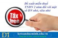 Đề xuất miễn thuế TNDN 2 năm đối với một số DN nhỏ, siêu nhỏ - Kế toán Đức Minh.