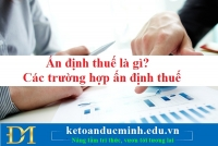Ấn định thuế là gì? Các trường hợp ấn định thuế - Kế toán Đức Minh