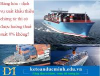 Hàng hóa - dịch vụ xuất khẩu thiếu chứng từ thì có được hưởng thuế suất 0% không?