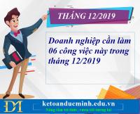 Doanh nghiệp cần làm 06 công việc này trong tháng 12/2019 – Kế toán Đức Minh.
