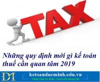 Những quy định mới gì kế toán thuế cần quan tâm 2019 -  Kế toán Đức Minh.