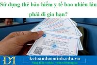Sử dụng thẻ bảo hiểm y tế bao nhiêu lâu phải đi gia hạn? – Kế toán Đức Minh