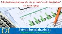 """5 thủ thuật gian lận trong báo cáo tài chính """"cực kỳ thuyết phục"""" cho doanh nghiệp"""