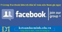 5 Group Facebook hữu ích dân kế toán nên tham gia ngay – KTĐM