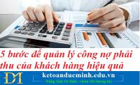 5 Bước để quản lý công nợ phải thu của khách hàng hiệu quả- Kế toán Đức Minh.