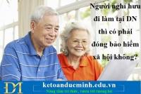 Người nghỉ hưu đi làm tại DN thì có phải đóng bảo hiểm xã hội không?