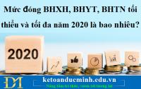 Mức đóng BHXH, BHYT, BHTN tối thiểu và tối đa năm 2020 là bao nhiêu?