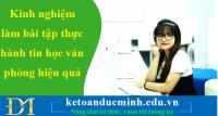 Kinh nghiệm làm bài tập thực hành tin học văn phòng hiệu quả - KTĐM