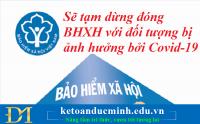 Sẽ tạm dừng đóng BHXH với đối tượng bị ảnh hưởng bởi Covid-19- Kế toán Đức Minh.