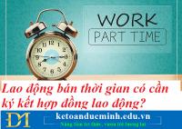 Lao động bán thời gian có cần ký kết hợp đồng lao động? Kế toán Đức Minh.