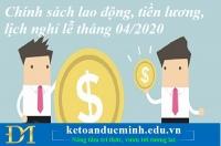 Chính sách lao động, tiền lương, lịch nghỉ lễ tháng 4/2020 – Kế toán Đức Minh.