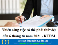 Nhiều công việc có thể phải thử việc đến 6 tháng từ năm 2021 - KTĐM