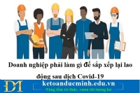 Doanh nghiệp phải làm gì để sắp xếp lại lao động sau dịch Covid-19
