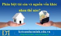 Phân biệt tài sản và nguồn vốn khác nhau thế nào? – Kế toán Đức Minh