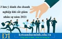 3 lưu ý dành cho doanh nghiệp khi cắt giảm nhân sự năm 2021 - KTĐM