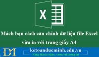 Mách bạn cách căn chỉnh dữ liệu file Excel vừa in với trang giấy A4 - KTĐM