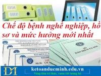 Chế độ bệnh nghề nghiệp, hồ sơ và mức hưởng mới nhất – Kế toán Đức Minh.