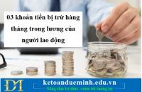 03 khoản tiền bị trừ hàng tháng trong lương của người lao động – Kế toán Đức Minh