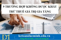 9 trường hợp không được khấu trừ thuế giá trị gia tăng – Kế toán Đức Minh