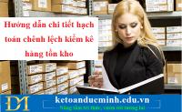 Hướng dẫn chi tiết hạch toán chênh lệch kiểm kê hàng tồn kho – Kế toán Đức Minh