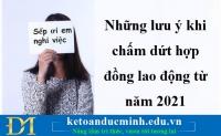 Những lưu ý khi chấm dứt hợp đồng lao động từ năm 2021 – Kế toán Đức Minh