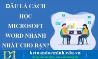 Đâu là cách học Microsoft word nhanh nhất cho bạn? – Kế toán Đức Minh