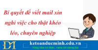 Bí quyết để viết mail xin nghỉ việc cho thật khéo léo, chuyên nghiệp – Kế toán Đức Minh