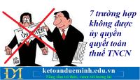 7 trường hợp không được ủy quyền quyết toán thuế TNCN – Kế toán Đức Minh.