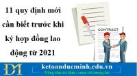 11 quy định mới cần biết trước khi ký hợp đồng lao động từ 2021- KTĐM