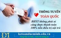 Thông tuyến tỉnh BHYT không phải ai cũng được thanh toán 100% tiền điều trị nội trú – Kế toán Đức Minh.