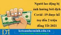 Người lao động bị ảnh hưởng bởi dịch Covid -19 được hỗ trợ đến 2 triệu đồng Tết 2021