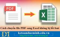 Cách chuyển file PDF sang Excel không bị lỗi font – Kế toán Đức Minh