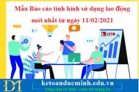 Mẫu Báo cáo tình hình sử dụng lao động mới nhất từ ngày 11/02/2021- KTĐM