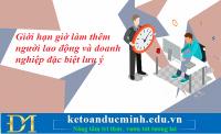 Giới hạn giờ làm thêm người lao động và doanh nghiệp đặc biệt lưu ý – Kế toán Đức Minh.