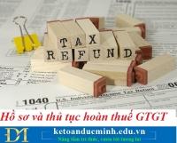 Hồ sơ và thủ tục hoàn thuế GTGT cụ thể năm 2021 chi tiết nhất – Kế toán Đức Minh.