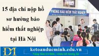 15 địa chỉ nộp hồ sơ hưởng bảo hiểm thất nghiệp tại Hà Nội - Kế toán Đức Minh