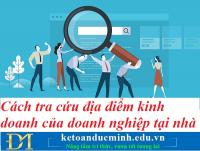 Cách tra cứu địa điểm kinh doanh của doanh nghiệp tại nhà – Kế toán Đức Minh