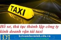 Hồ sơ, thủ tục thành lập công ty kinh doanh vận tải taxi – Kế toán Đức Minh.