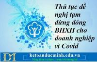 Thủ tục đề nghị tạm dừng đóng BHXH cho doanh nghiệp vì Covid – Kế toán Đức Minh.