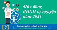 Mức đóng BHXH tự nguyện năm 2021 – Kế toán Đức Minh.