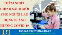 Thêm nhiều chính sách mới cho người lao động bị ảnh hưởng Covid-19 từ 01/7/2021 - Kế toán Đức Minh