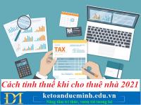 Cách tính thuế khi cho thuê nhà 2021 mới nhất – Kế toán Đức Minh