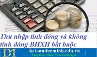 Thu nhập tính đóng và không tính đóng BHXH bắt buộc mới nhất 2021 – Kế toán Đức Minh.