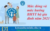 Mức đóng và mức hưởng BHYT hộ gia đình năm 2021 – Kế toán Đức Minh.